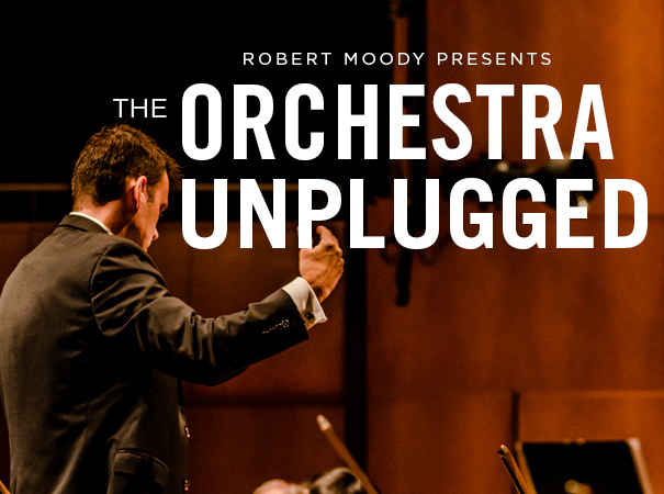 Robert Moody Presents the Orchestra Unplugged
