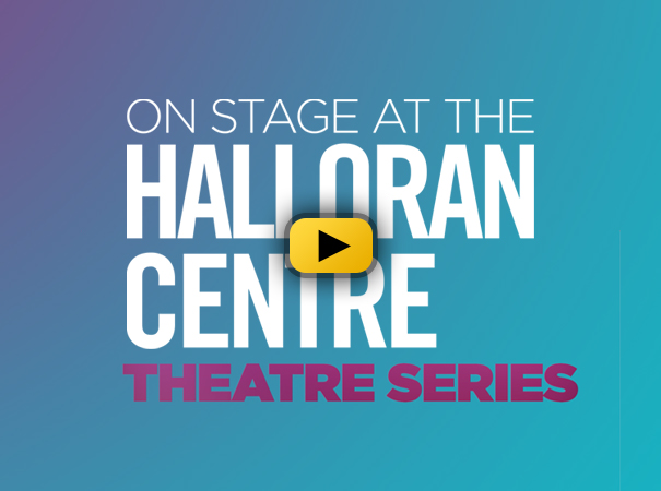 On Stage at the Halloran Centre Theatre Series